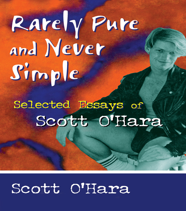 Rarely Pure and Never Simple Selected Essays of Scott O'Hara