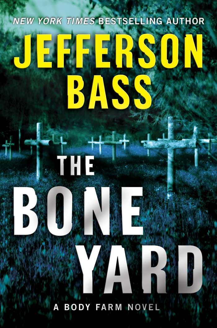 The Bone Yard By: Jefferson Bass