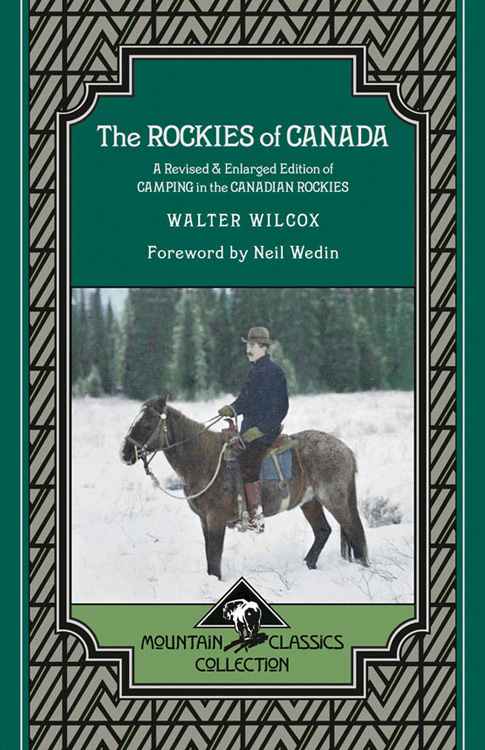 The Rockies of Canada: A Revised & Enlarged Edition of Camping in the Canadian Rockies By: Walter Wilcox