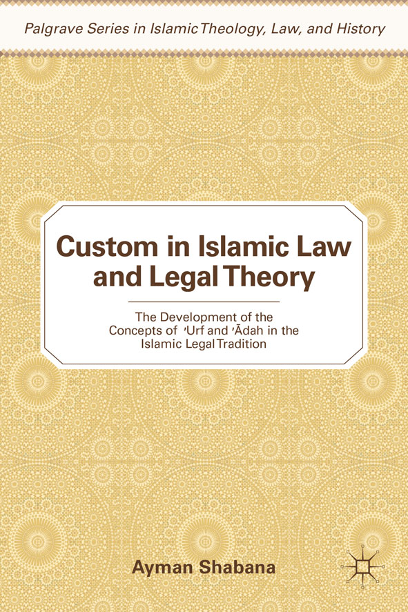 Custom in Islamic Law and Legal Theory The Development of the Concepts of `Urf and `Adah in the Islamic Legal Tradition