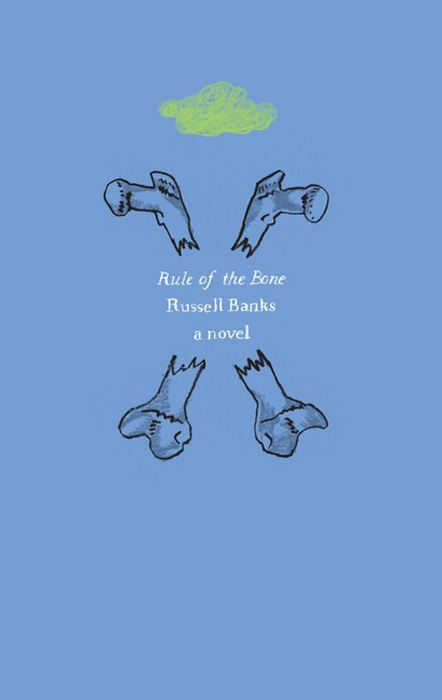 Rule of the Bone: A Novel By: Russell Banks