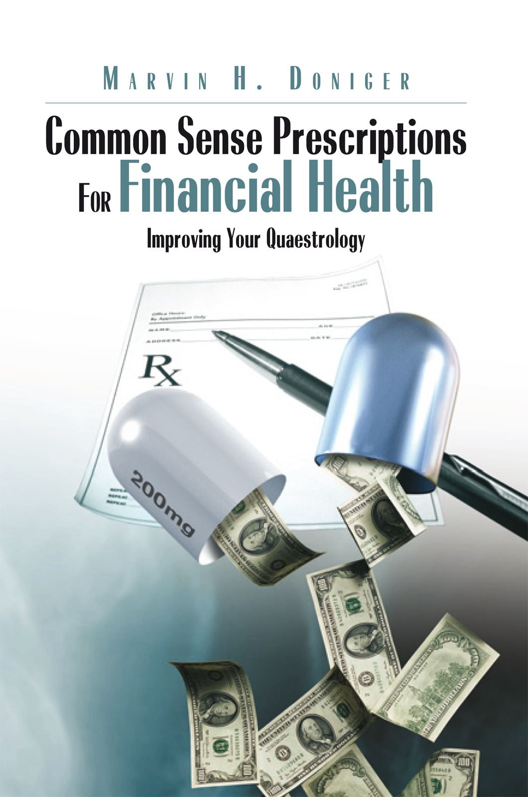 Common Sense Prescriptions For Financial Health By: Marvin H. Doniger