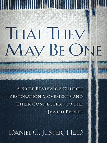 That They May Be One: A Brief Review of Church Restoration Movements and Their Connection to the Jewish People By: Daniel C. Juster