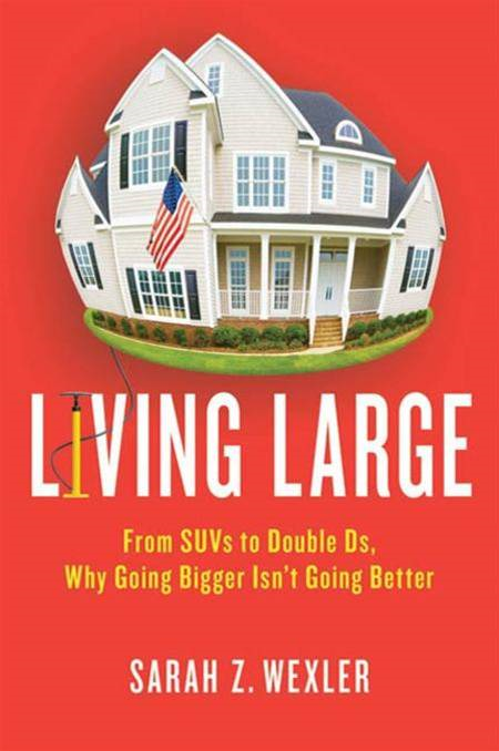 Living Large By: Sarah Z. Wexler