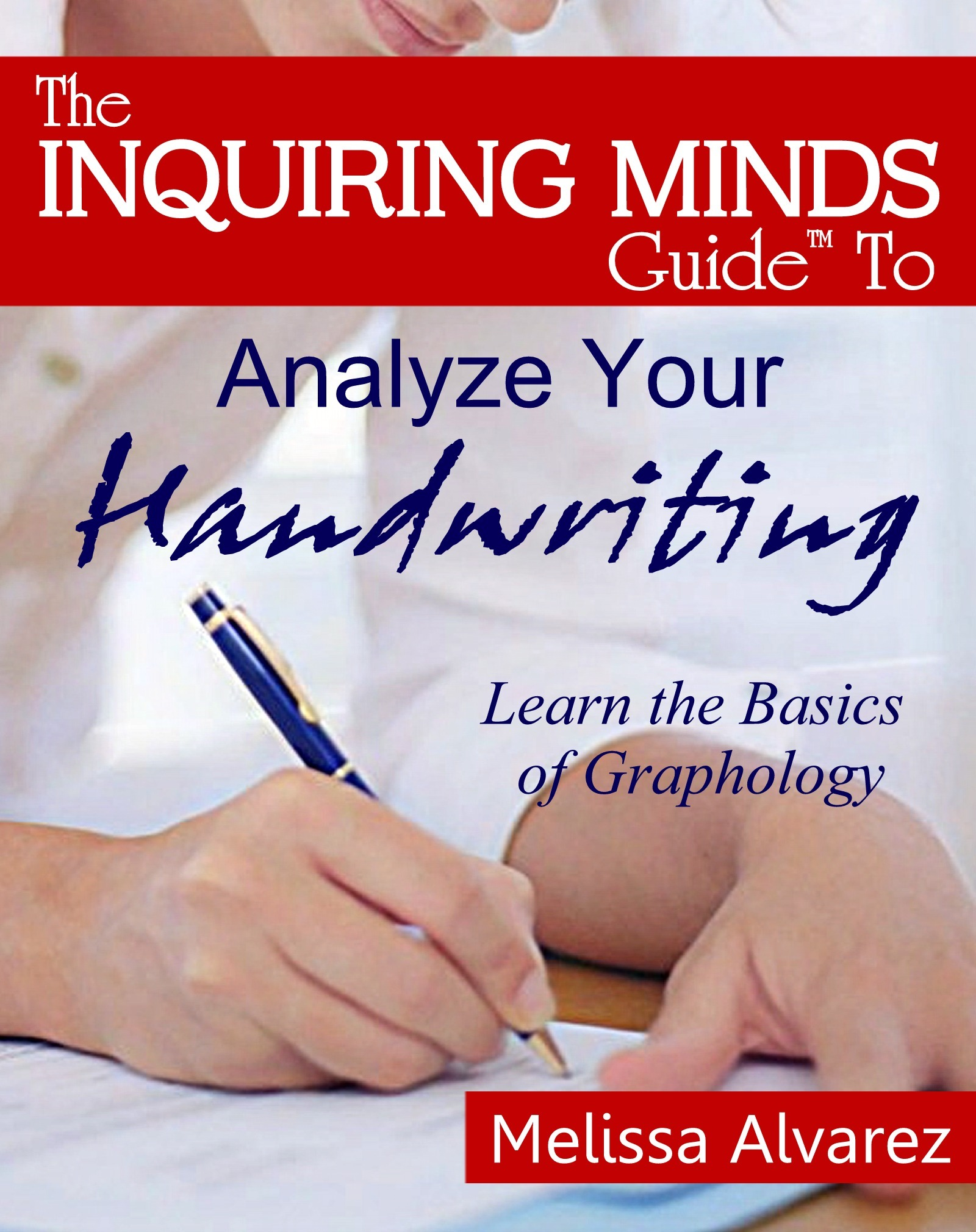 The Inquiring Minds Guide™ To Analyze Your Handwriting: Learn the Basics of Graphology