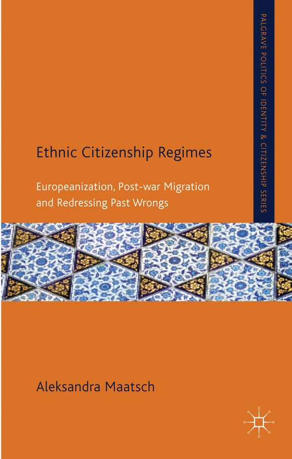 Ethnic Citizenship Regimes Europeanization,  Post-war Migration and Redressing Past Wrongs