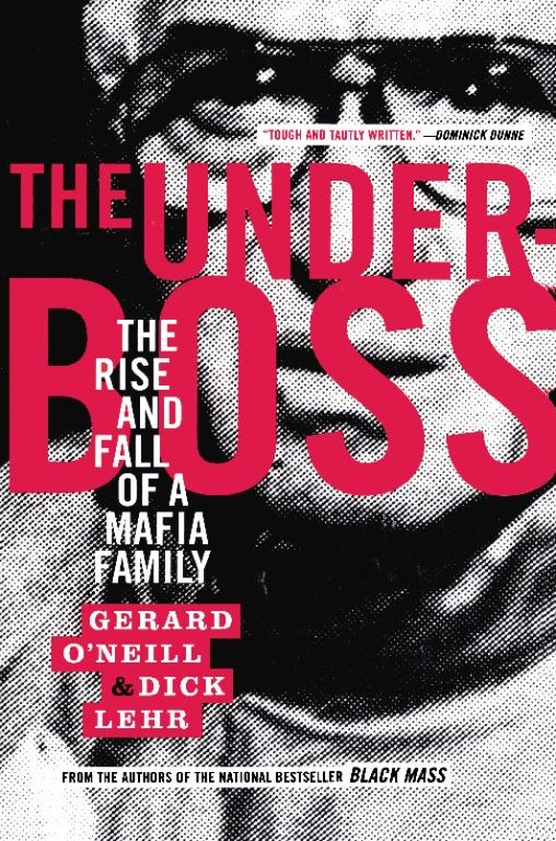 The Underboss: The Rise and Fall of a Mafia Family By: Dick Lehr,Gerard O'Neill