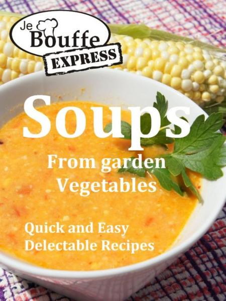 JeBouffe-Express Soups from Garden Vegetables.Quick and Easy delectable recipes By: JeBouffe