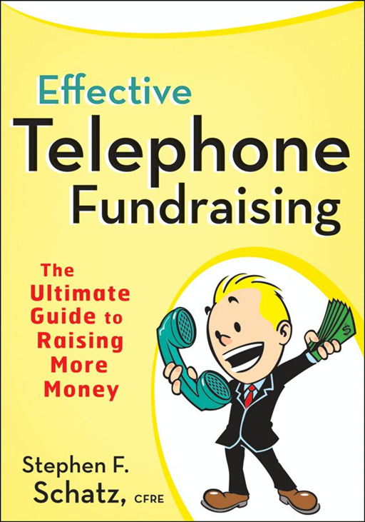 Effective Telephone Fundraising By: Stephen F. Schatz