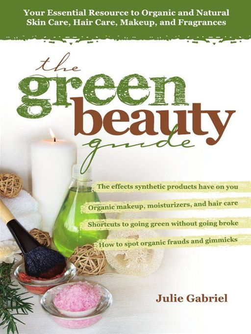The Green Beauty Guide By: Julie Gabriel