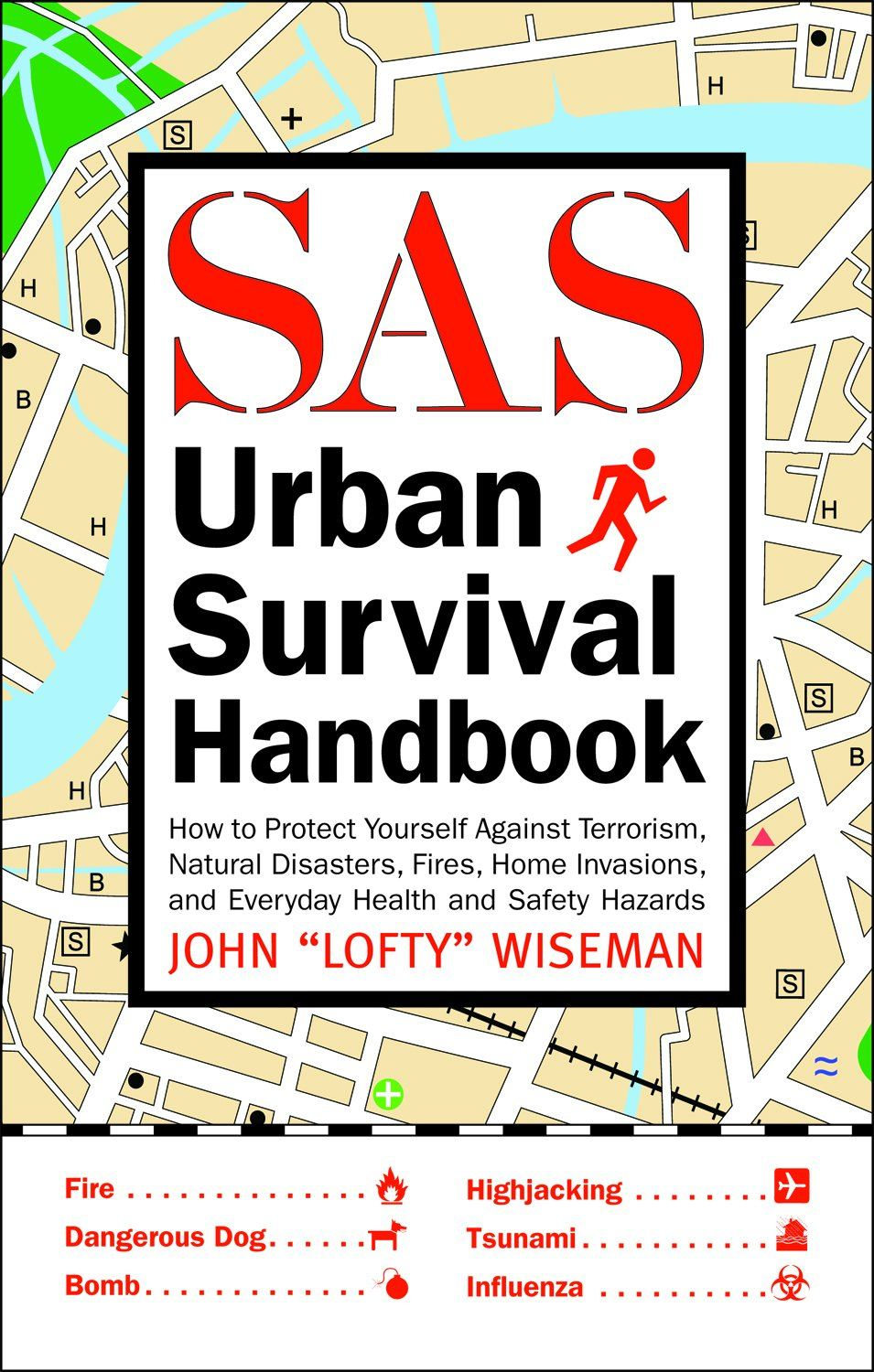 "The SAS Urban Survival Handbook: How to Protect Yourself Against Terrorism Natural Disasters Fires Home Invasions and Everyday Health and Safety Hazards By: John ""Lofty"" Wiseman"