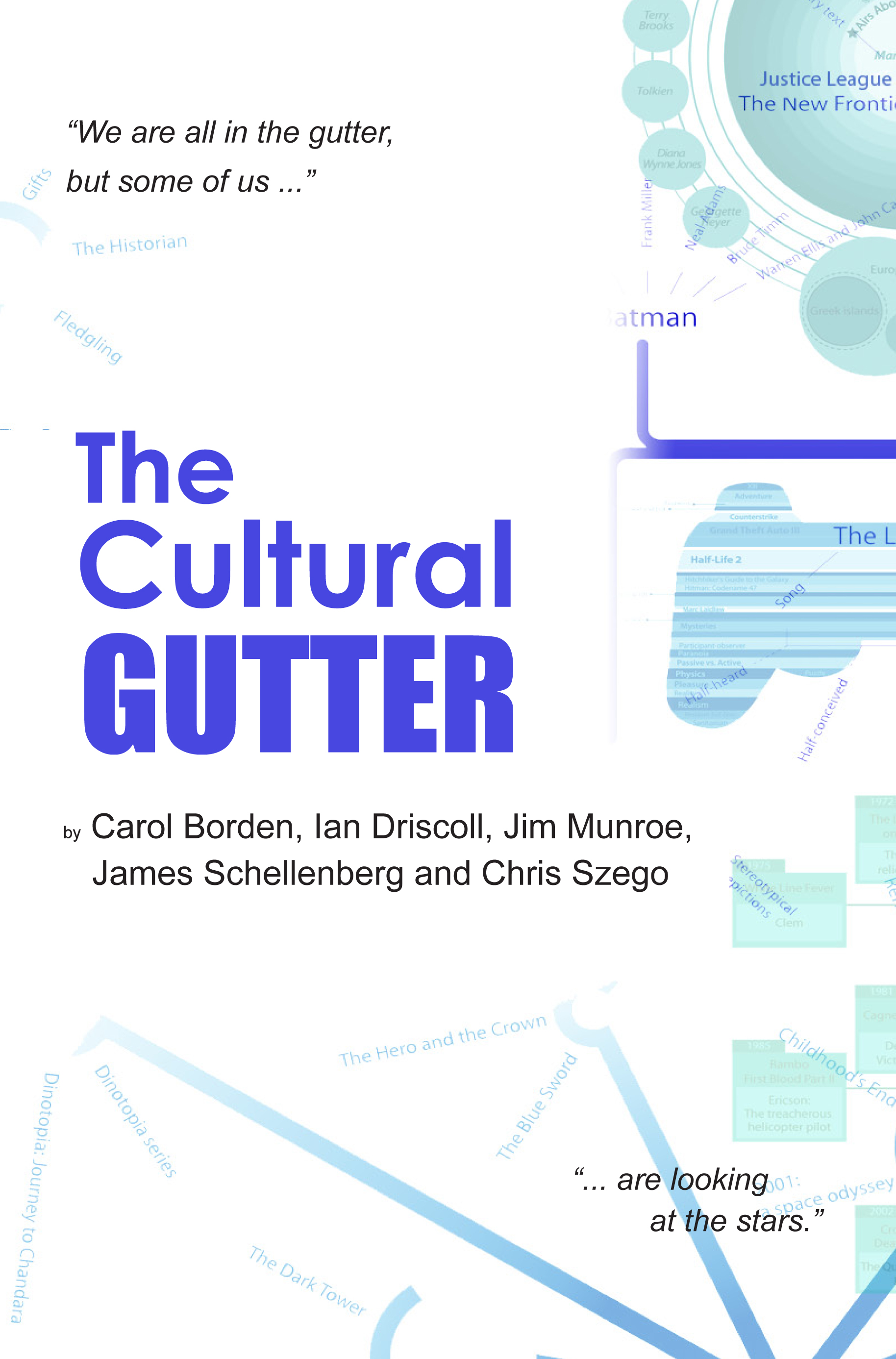 The Cultural Gutter By: Carol Borden,Ian Driscoll,Jim Munroe,James Schellenberg and Chris Szego