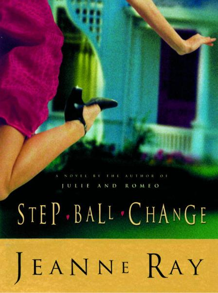 Step-Ball-Change By: Jeanne Ray