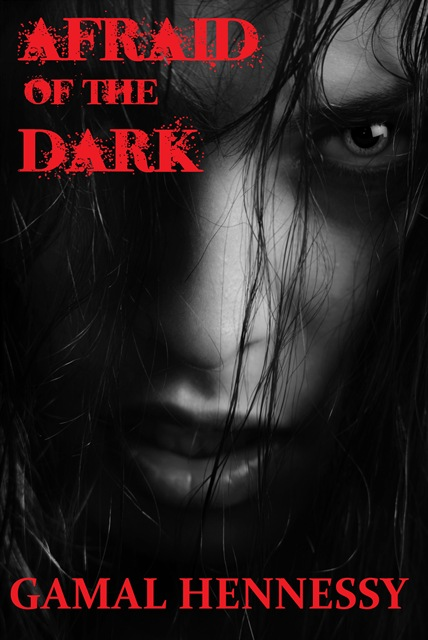 Afraid of the Dark By: Gamal Hennessy