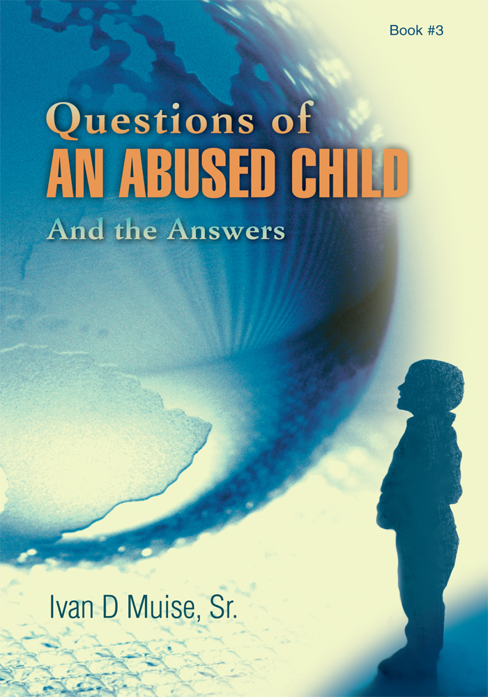 Questions Of An Abused Child By: Ivan Muise Sr