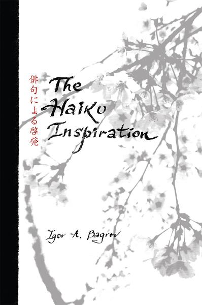 The Haiku Inspiration By: Igor A. Bagrov