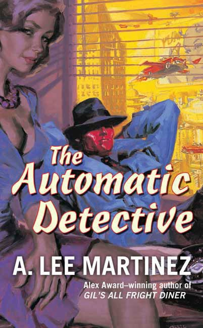 The Automatic Detective By: A. Lee Martinez