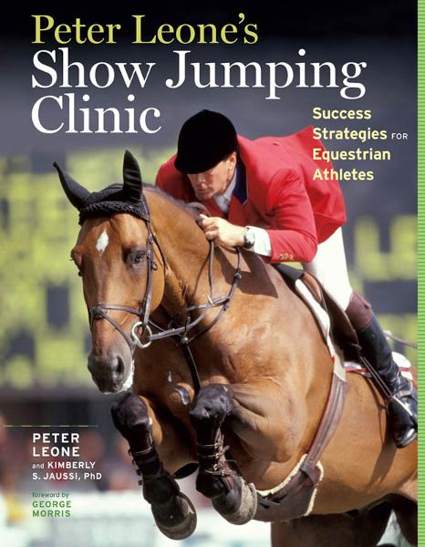 Peter Leone's Show Jumping Clinic By: Kimberly S. Jaussi,Peter Leone
