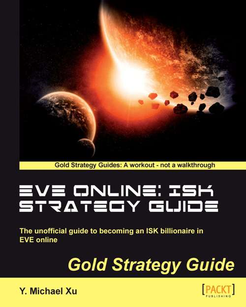 EVE Online: ISK Strategy Guide By: Y. Michael Xu