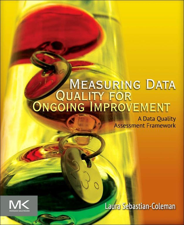 Measuring Data Quality for Ongoing Improvement By: Laura Sebastian-Coleman