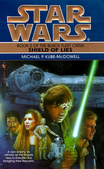 Shield of Lies: Star Wars (The Black Fleet Crisis) By: Michael P. Kube-Mcdowell