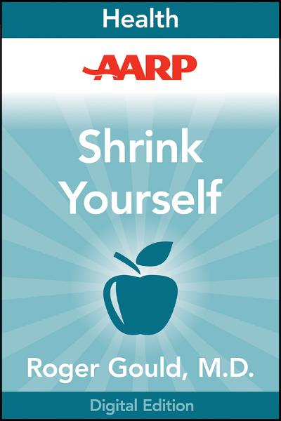 AARP Shrink Yourself By: Roger Gould