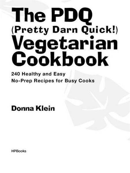 The PDQ (Pretty Darn Quick) Vegetarian Cookbook: 240 Healthy and Easy No-Prep Recipes for Busy Cooks By: Donna Klein