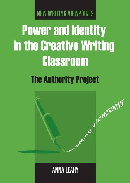Power and Identity in the Creative Writing Classroom By: Anna LEAHY