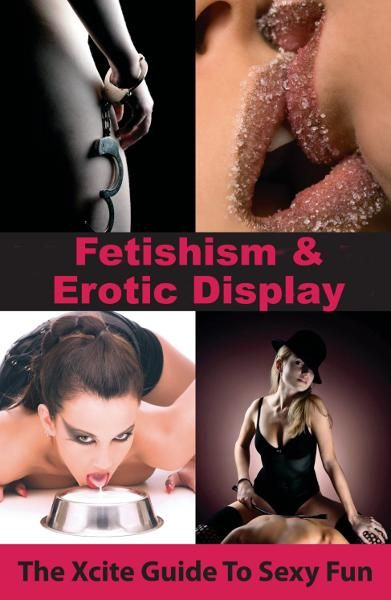 Fetishism and Erotic Display By: Aishling Morgan
