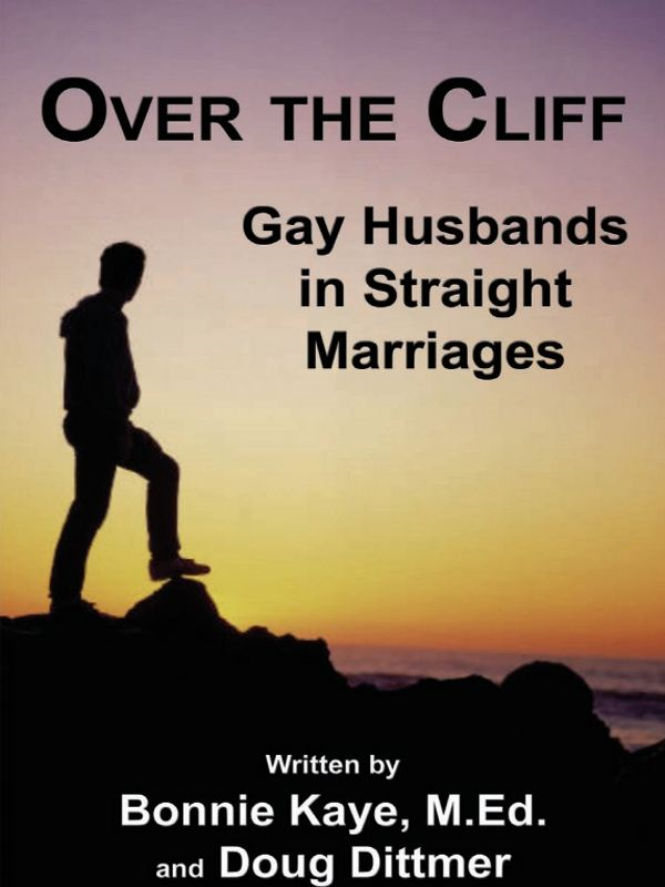 Over the Cliff: Gay Husbands in Straight Marriages By: Bonnie Kaye,Doug Dittmer