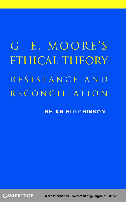 Brian Hutchinson - G. E. Moore's Ethical Theory