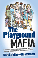 Playground Mafia - The Essential Guide To Observing, Identifying And Managing Playground Mums (and The Occasional Dad)