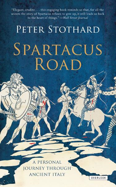 The Spartacus Road: A Personal Journey Through Ancient Italy By: Peter Stothard