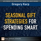 Seasonal Gift Strategies for Spending Smart By: Gregory Karp