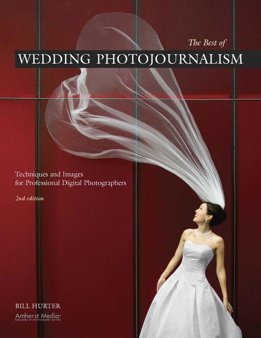 The Best of Wedding Photojournalism: Techniques and Images for Professional Digital Photographers, 2nd Ed