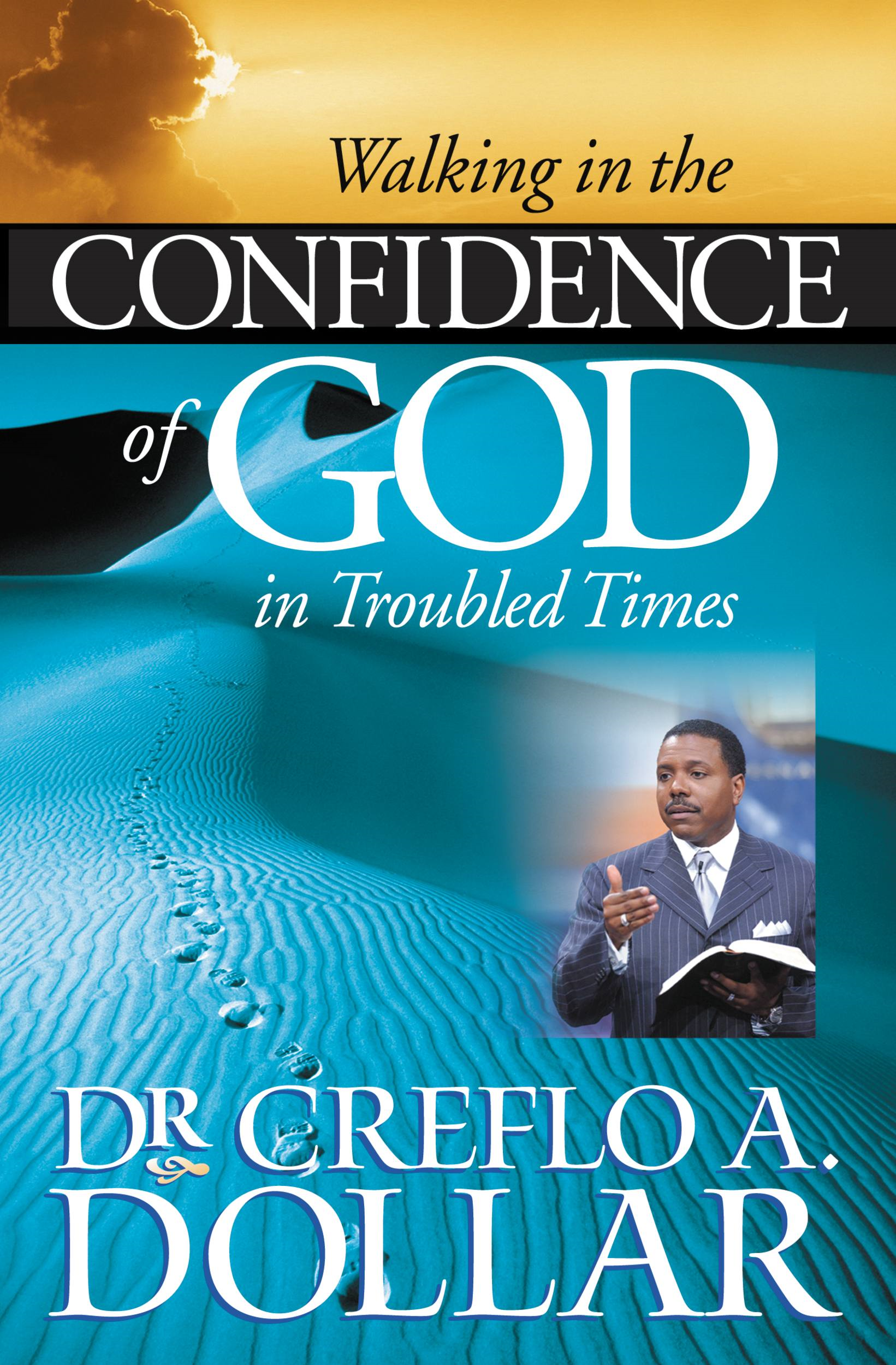 Walking in the Confidence of God in Troubled Times By: Creflo A. Dollar