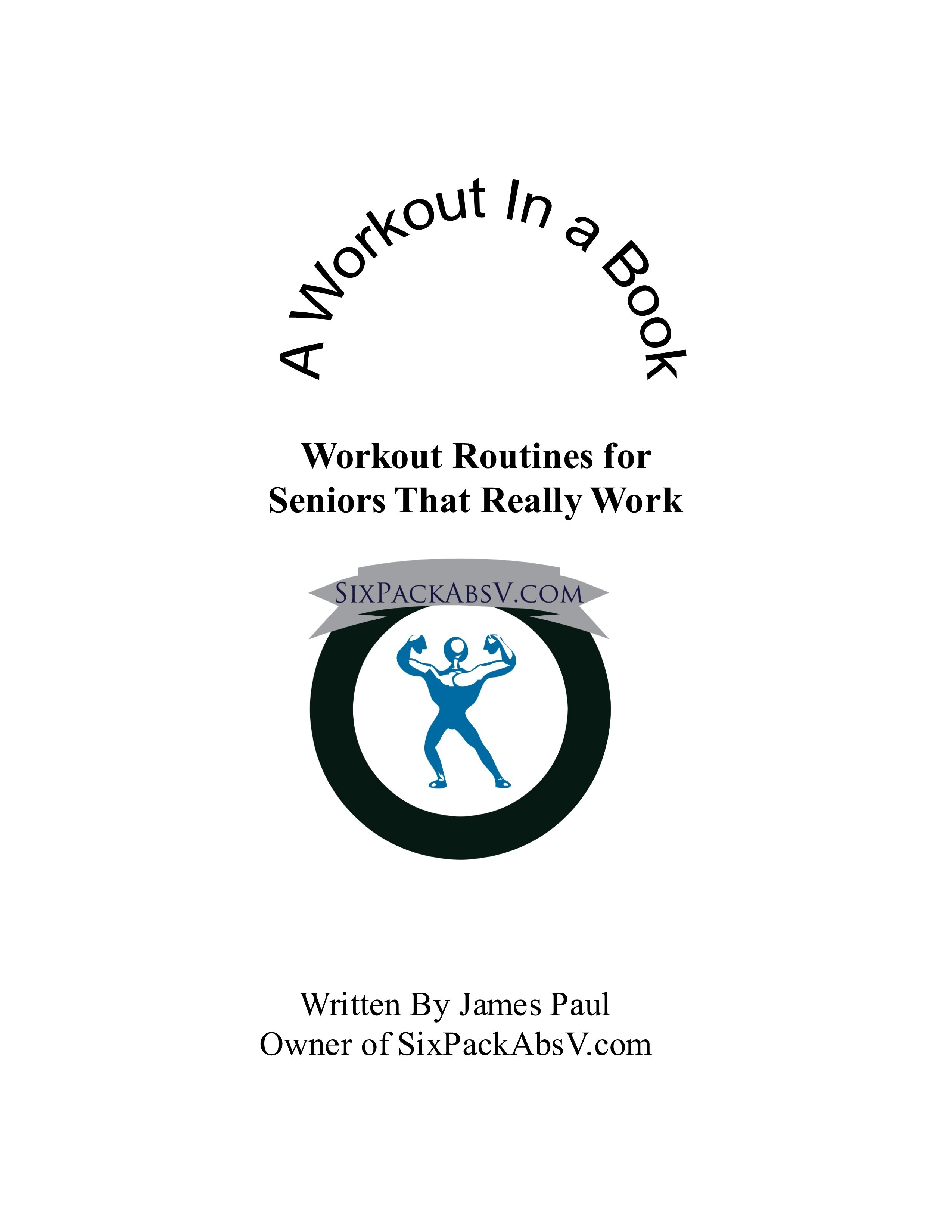 A Workout In A Book: Workout Routines for Seniors That Really Work