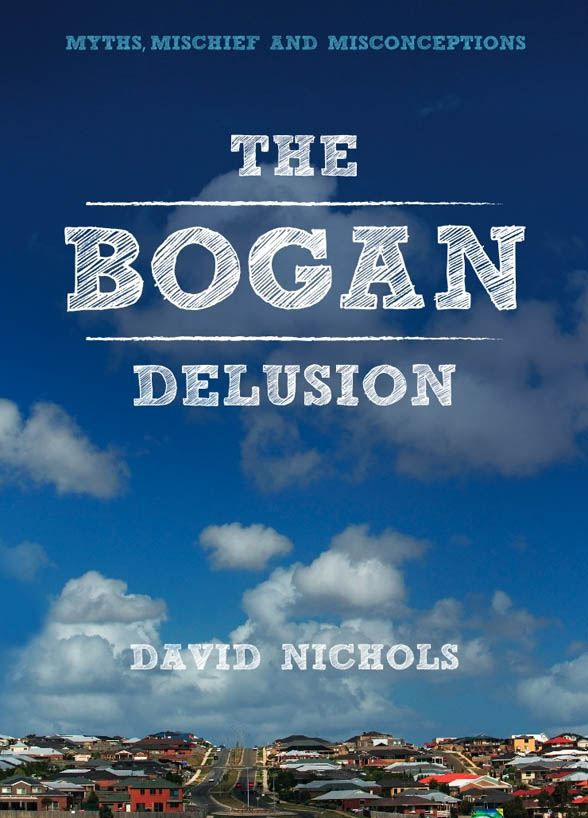 The Bogan Delusion By: David Nichols