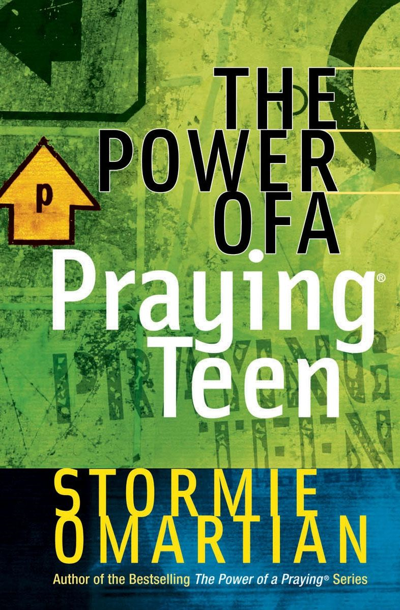 The Power of a Praying® Teen By: Stormie Omartian