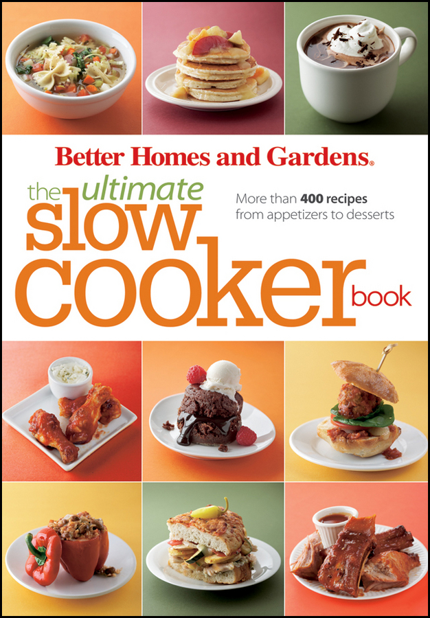 The Ultimate Slow Cooker Book By: Better Homes and Gardens