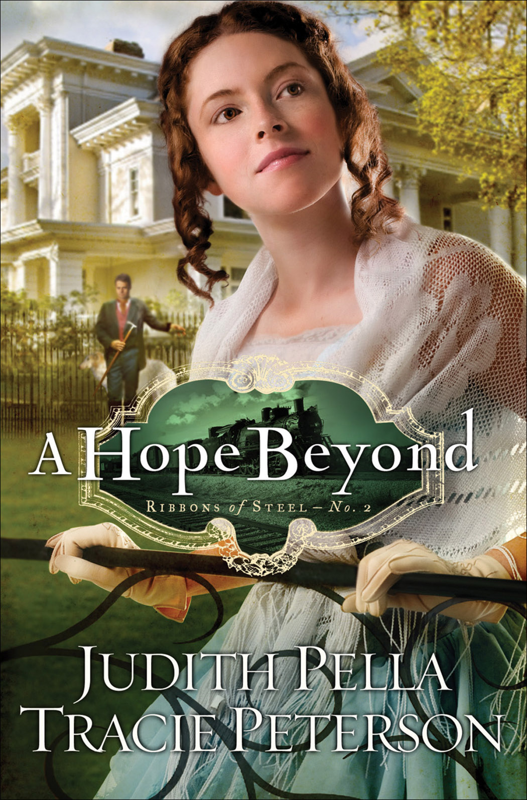 Hope Beyond, A (Ribbons of Steel Book #2) By: Judith Pella,Tracie Peterson
