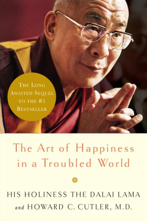 The Art of Happiness in a Troubled World By: Dalai Lama,Howard Cutler, M.D.