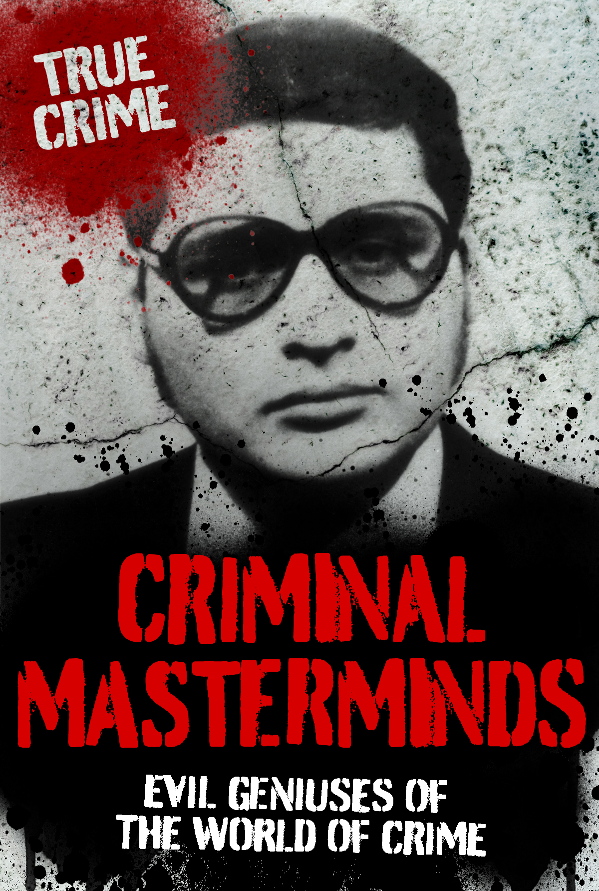 Criminal Masterminds: Evil Geniuses of the World of Crime
