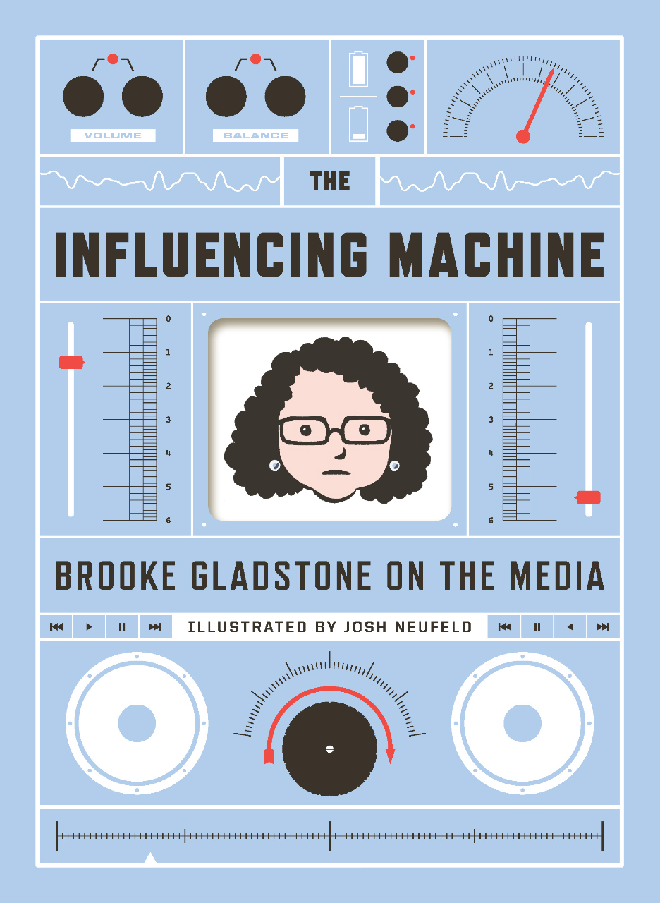 The Influencing Machine: Brooke Gladstone on the Media By: Brooke Gladstone,Josh Neufeld