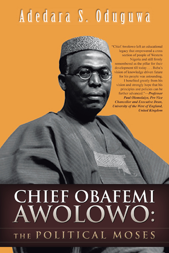 CHIEF OBAFEMI AWOLOWO:THE POLITICAL MOSES By: Adedara S. Oduguwa