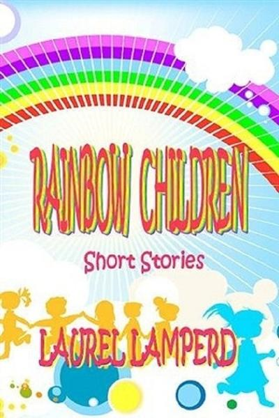 The Rainbow Children By: Laurel Lamperd
