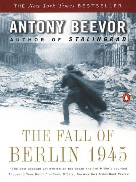 The Fall of Berlin 1945 By: Antony Beevor