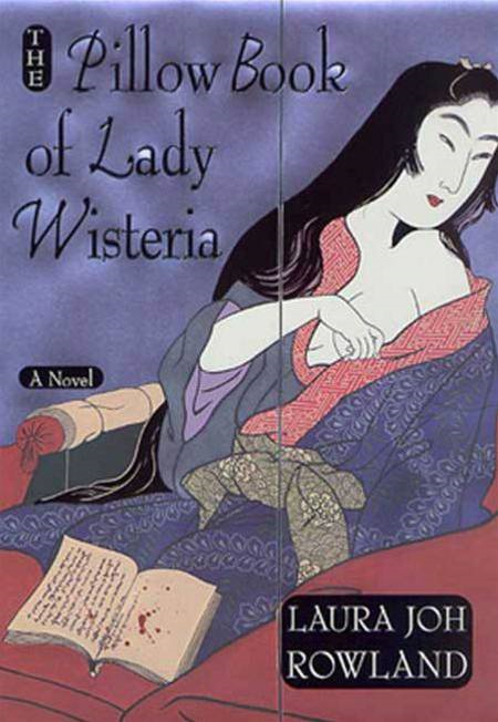 The Pillow Book of Lady Wisteria By: Laura Joh Rowland