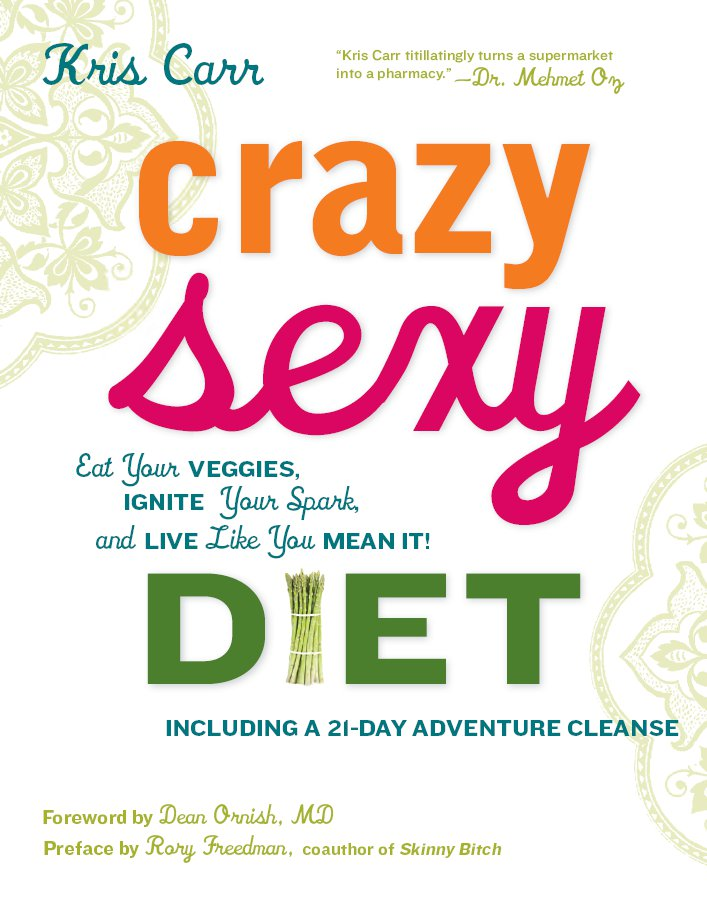 Crazy Sexy Diet: Eat Your Veggies, Ignite Your Spark, and Live Like You Mean It! By: Dean Ornish, M.D.,Kris Carr,Rory Freedman
