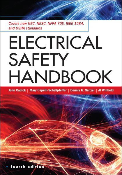 Electrical Safety Handbook, 4th Edition By:  Al Winfield, Dennis Neitzel, Mary Capelli-Schellpfeffer,John Cadick